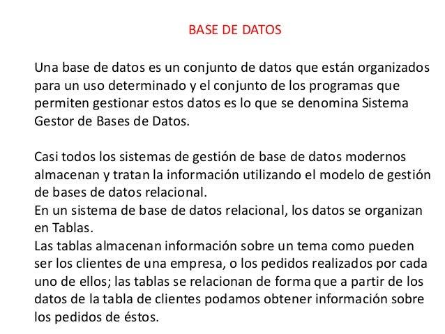 BASE DE DATOS Una base de datos es un conjunto de datos que están organizados para un uso determinado y el conjunto de los...