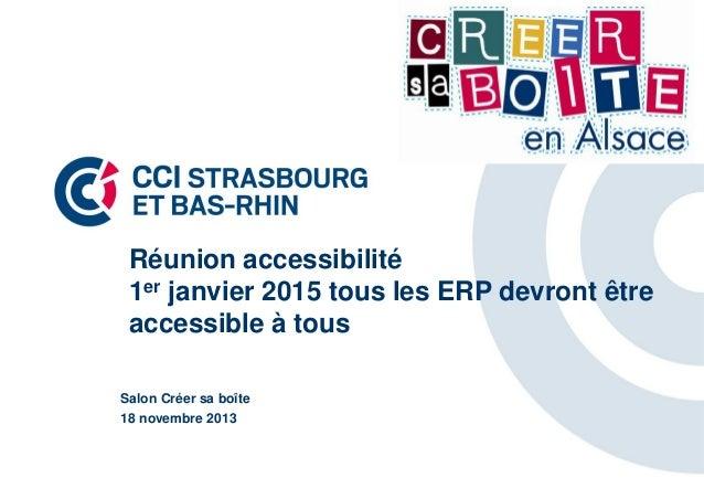 Réunion accessibilité 1er janvier 2015 tous les ERP devront être accessible à tous Salon Créer sa boîte 18 novembre 2013