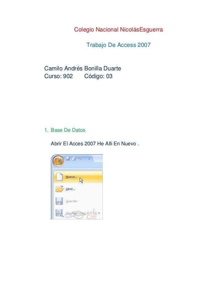 Colegio Nacional NicolásEsguerra                   Trabajo De Access 2007Camilo Andrés Bonilla DuarteCurso: 902    Código:...