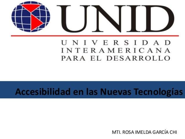 Accesibilidad en las Nuevas TecnologíasMTI. ROSA IMELDA GARCÍA CHI