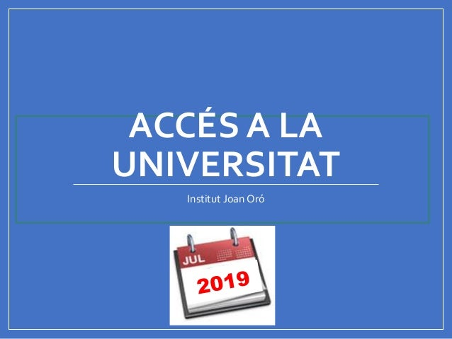 ACCÉS A LA UNIVERSITAT Institut Joan Oró