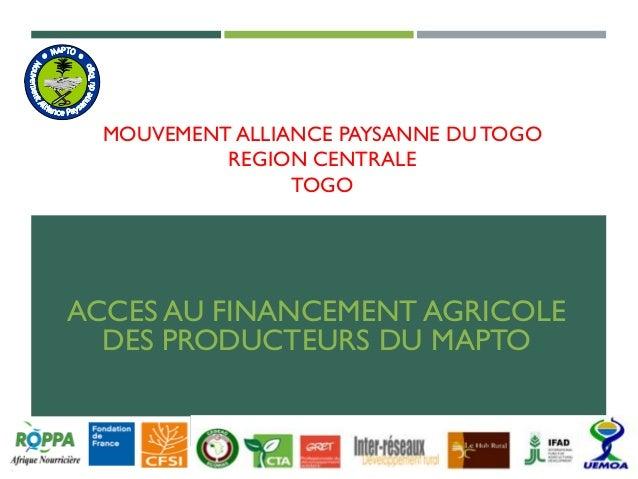 MOUVEMENT ALLIANCE PAYSANNE DUTOGO REGION CENTRALE TOGO ACCES AU FINANCEMENT AGRICOLE DES PRODUCTEURS DU MAPTO