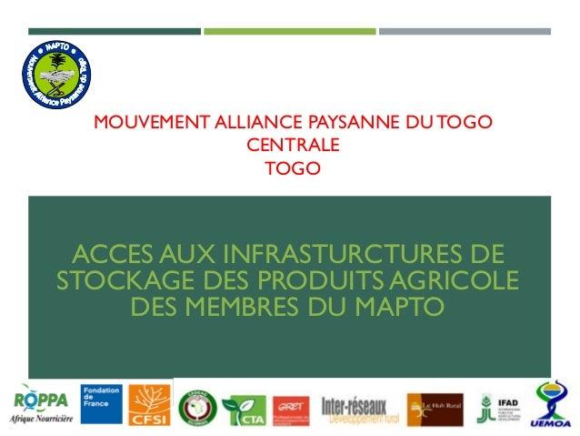 MOUVEMENT ALLIANCE PAYSANNE DUTOGO CENTRALE TOGO ACCES AUX INFRASTURCTURES DE STOCKAGE DES PRODUITS AGRICOLE DES MEMBRES D...