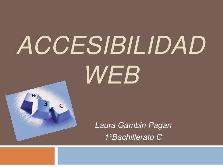 Accesibilidad Web<br />Laura Gambin Pagan<br />1ºBachillerato C<br />