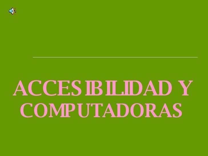 ACCESIBILIDAD Y  COMPUTADORAS