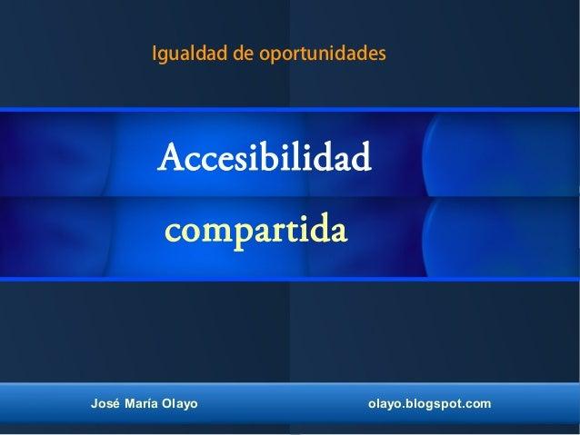 José María Olayo olayo.blogspot.com compartida Accesibilidad Igualdad de oportunidades