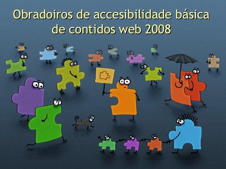 Obradoiros de accesibilidade básica de contidos web 2008