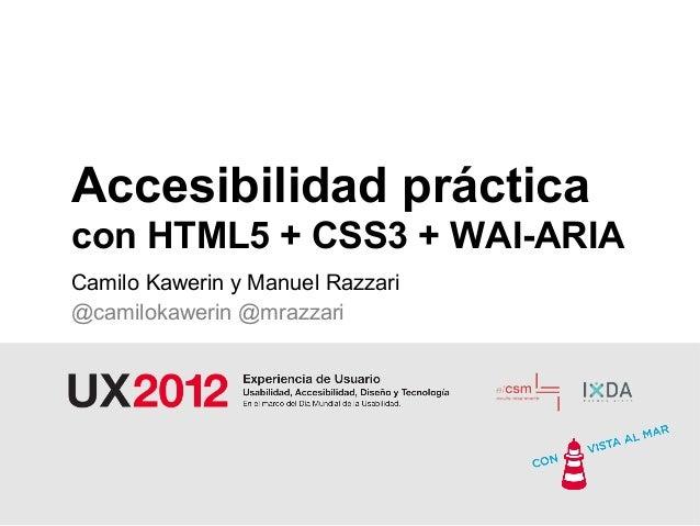 Accesibilidad prácticacon HTML5 + CSS3 + WAI-ARIACamilo Kawerin y Manuel Razzari@camilokawerin @mrazzari