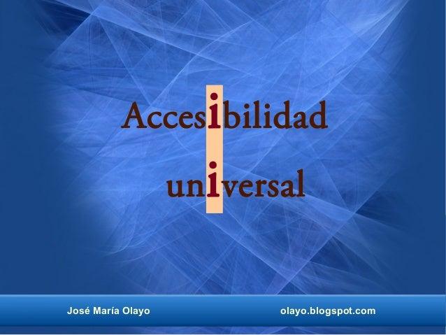 José María Olayo olayo.blogspot.com Accesibilidad universal