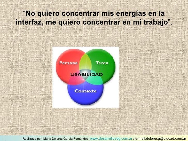 """"""" No quiero concentrar mis energías en la interfaz, me quiero concentrar en mi trabajo """". <ul><li>. </li></ul>Realizado po..."""