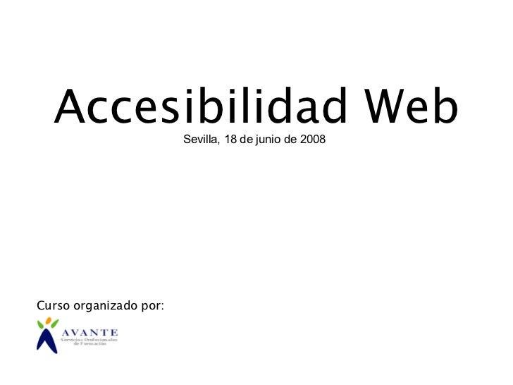 Accesibilidad Web     Sevilla, 18 de junio de 2008     Curso organizado por: