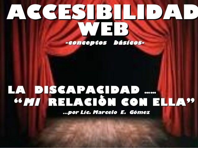 """ACCESIBILIDADACCESIBILIDAD WEBWEB -conceptos básicos--conceptos básicos- LA DISCAPACIDADLA DISCAPACIDAD ………… && """"""""MIMI REL..."""