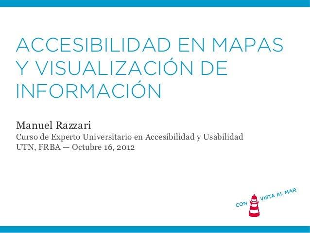 ACCESIBILIDAD EN MAPASY VISUALIZACIÓN DEINFORMACIÓNManuel RazzariCurso de Experto Universitario en Accesibilidad y Usabili...