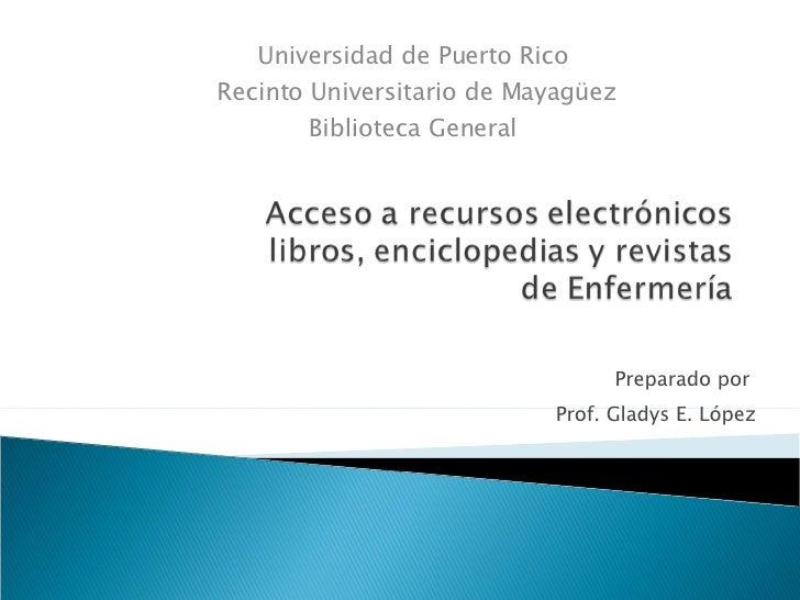 Preparado por  Prof. Gladys E. López Universidad de Puerto Rico  Recinto Universitario de Mayagüez Biblioteca General
