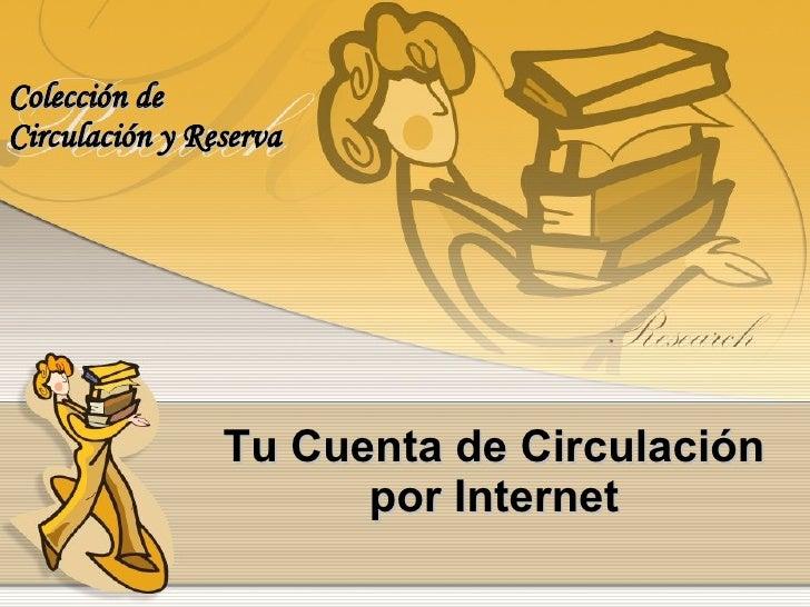 Tu Cuenta de Circulación por Internet Colección de  Circulación y Reserva