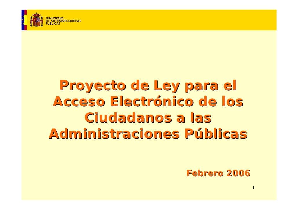 Proyecto de Ley para el Acceso Electrónico de los     Ciudadanos a las Administraciones Públicas                   Febrero...