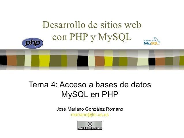 Desarrollo de sitios web     con PHP y MySQLTema 4: Acceso a bases de datos        MySQL en PHP       José Mariano Gonzále...