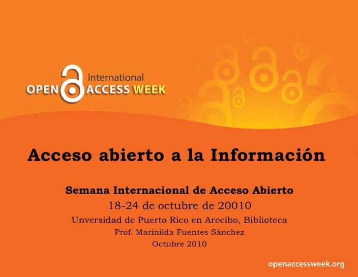 Accesoabierto a la Información<br />SemanaInternacional de AccesoAbierto<br />18-24 de octubre de 20010<br />Unversidad de...