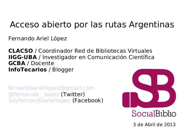 Acceso abierto por las rutas ArgentinasFernando Ariel LópezCLACSO / Coordinador Red de Bibliotecas VirtualesIIGG-UBA / Inv...