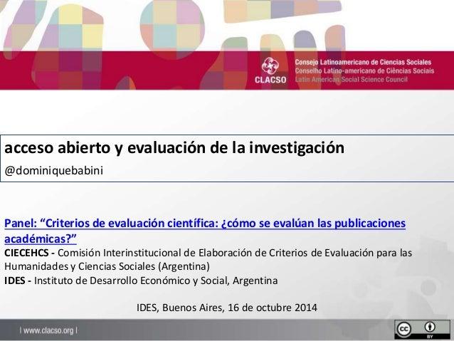 """acceso abierto y evaluación de la investigación  @dominiquebabini  Panel: """"Criterios de evaluación científica: ¿cómo se ev..."""