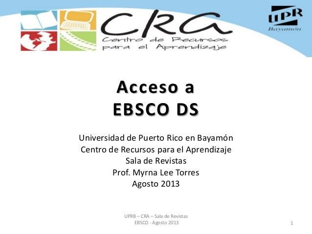 Acceso a EBSCO DS Universidad de Puerto Rico en Bayamón Centro de Recursos para el Aprendizaje Sala de Revistas Prof. Myrn...
