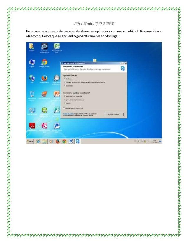 ACCESO AL REMOTO A EQUIPOS DE CÓMPUTO Un acceso remotoespoderaccederdesde unacomputadoraa un recurso ubicadofísicamente en...