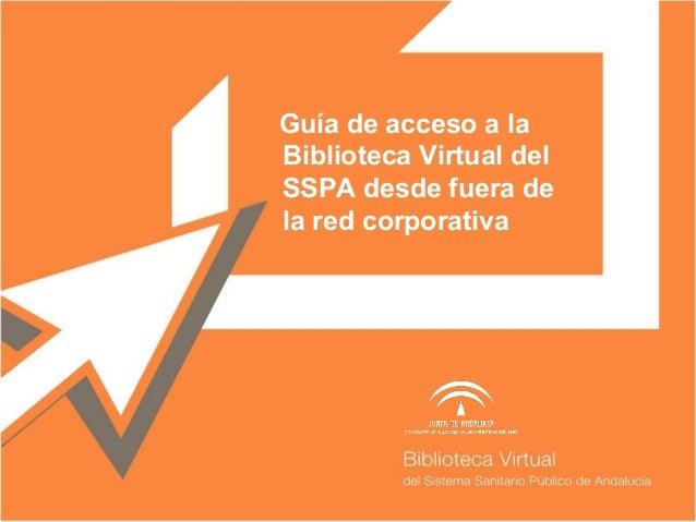 Guía de acceso a la Biblioteca Virtual del SSPA desde fuera de la red corporativa Nombre Autor Autor ARIAL 18. MINÚSCULA. ...