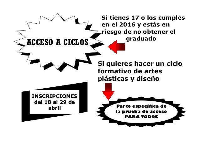 ACCESO A CICLOS INSCRIPCIONES del 18 al 29 de abril Si tienes 17 o los cumples en el 2016 y estás en riesgo de no obtener ...