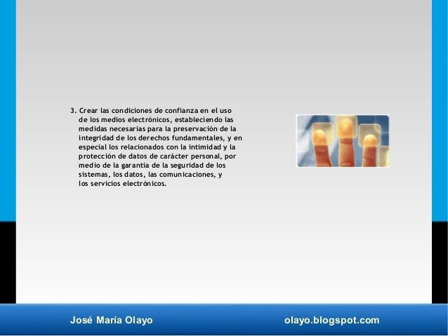 José María Olayo olayo.blogspot.com 3. Crear las condiciones de confianza en el uso de los medios electrónicos, establecie...