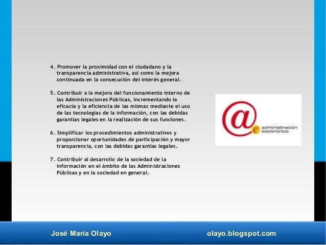 José María Olayo olayo.blogspot.com 4. Promover la proximidad con el ciudadano y la transparencia administrativa, así como...