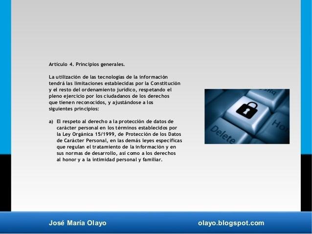 José María Olayo olayo.blogspot.com Artículo 4. Principios generales. La utilización de las tecnologías de la información ...