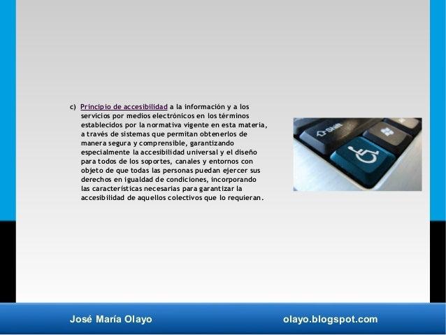José María Olayo olayo.blogspot.com c) Principio de accesibilidad a la información y a los servicios por medios electrónic...