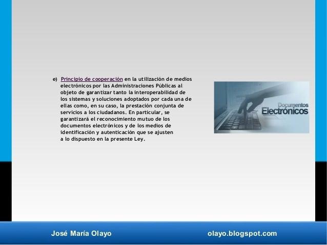 José María Olayo olayo.blogspot.com e) Principio de cooperación en la utilización de medios electrónicos por las Administr...