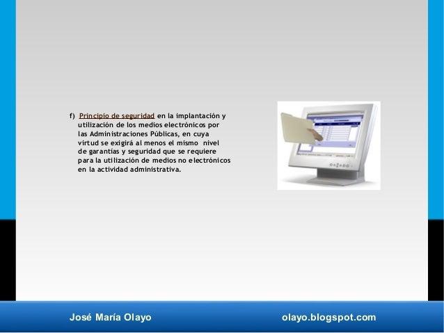 José María Olayo olayo.blogspot.com f) Principio de seguridad en la implantación y utilización de los medios electrónicos ...
