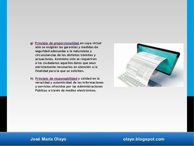 José María Olayo olayo.blogspot.com g) Principio de proporcionalidad en cuya virtud sólo se exigirán las garantías y medid...