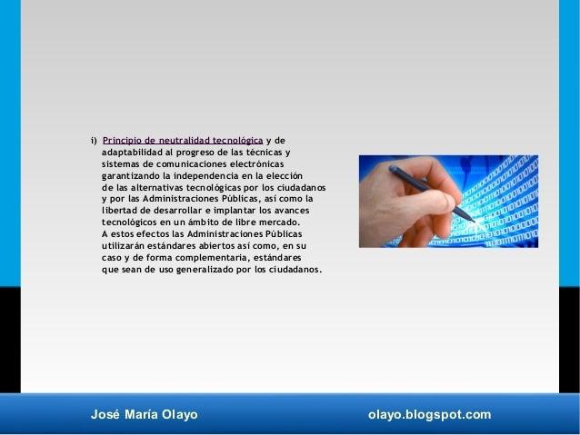 José María Olayo olayo.blogspot.com i) Principio de neutralidad tecnológica y de adaptabilidad al progreso de las técnicas...