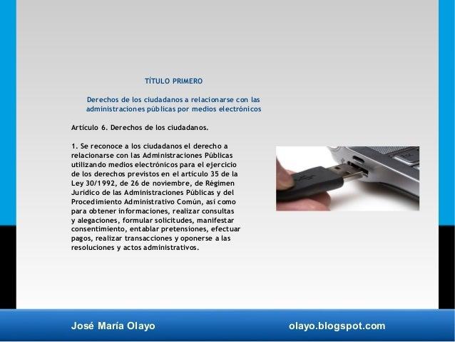 José María Olayo olayo.blogspot.com TÍTULO PRIMERO Derechos de los ciudadanos a relacionarse con las administraciones públ...