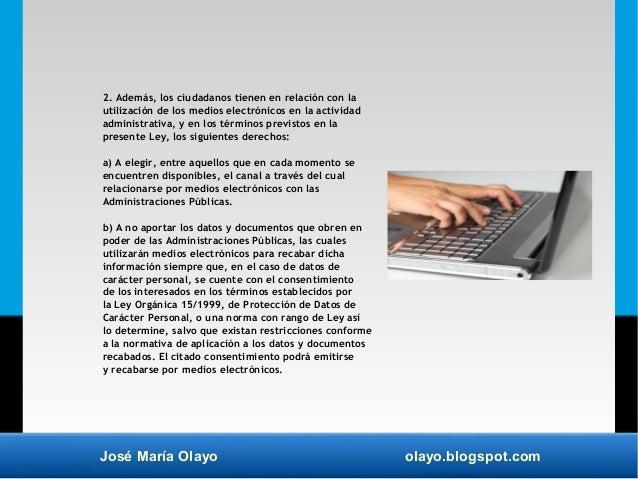 José María Olayo olayo.blogspot.com 2. Además, los ciudadanos tienen en relación con la utilización de los medios electrón...