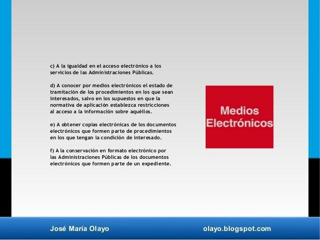 José María Olayo olayo.blogspot.com c) A la igualdad en el acceso electrónico a los servicios de las Administraciones Públ...