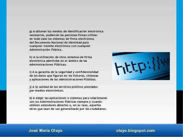 José María Olayo olayo.blogspot.com g) A obtener los medios de identificación electrónica necesarios, pudiendo las persona...