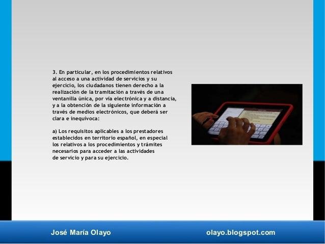 José María Olayo olayo.blogspot.com 3. En particular, en los procedimientos relativos al acceso a una actividad de servici...