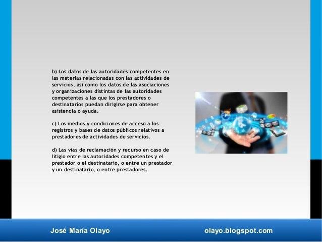 José María Olayo olayo.blogspot.com b) Los datos de las autoridades competentes en las materias relacionadas con las activ...