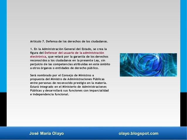 José María Olayo olayo.blogspot.com Artículo 7. Defensa de los derechos de los ciudadanos. 1. En la Administración General...