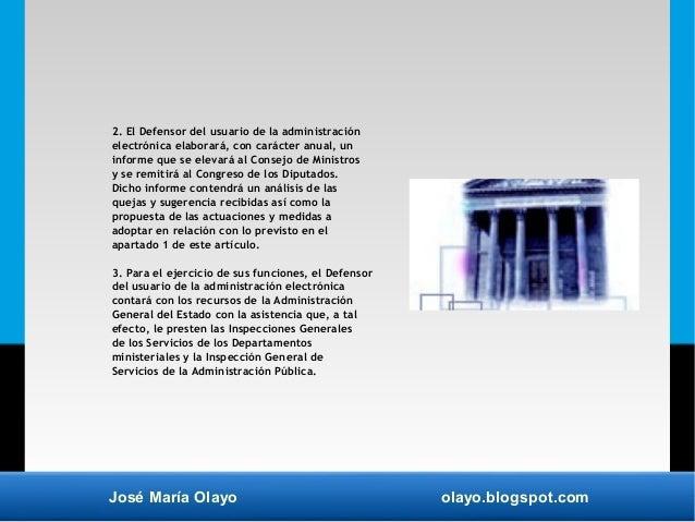 José María Olayo olayo.blogspot.com 2. El Defensor del usuario de la administración electrónica elaborará, con carácter an...