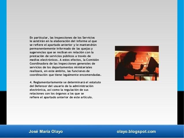 José María Olayo olayo.blogspot.com En particular, las Inspecciones de los Servicios le asistirán en la elaboración del in...