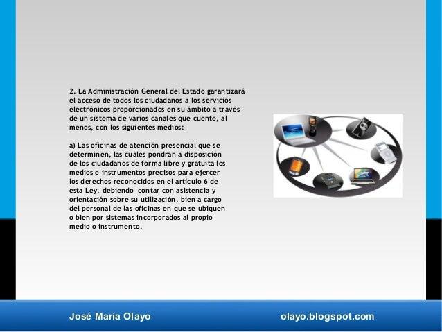 José María Olayo olayo.blogspot.com 2. La Administración General del Estado garantizará el acceso de todos los ciudadanos ...