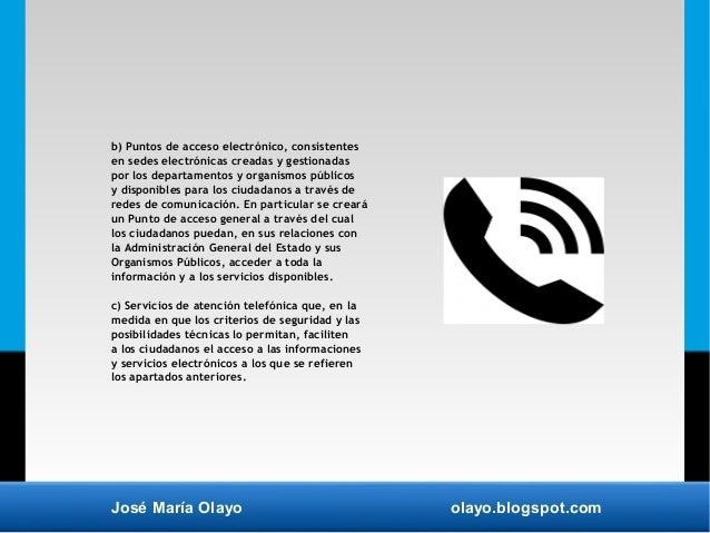 José María Olayo olayo.blogspot.com b) Puntos de acceso electrónico, consistentes en sedes electrónicas creadas y gestiona...