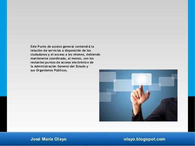 José María Olayo olayo.blogspot.com Este Punto de acceso general contendrá la relación de servicios a disposición de los c...