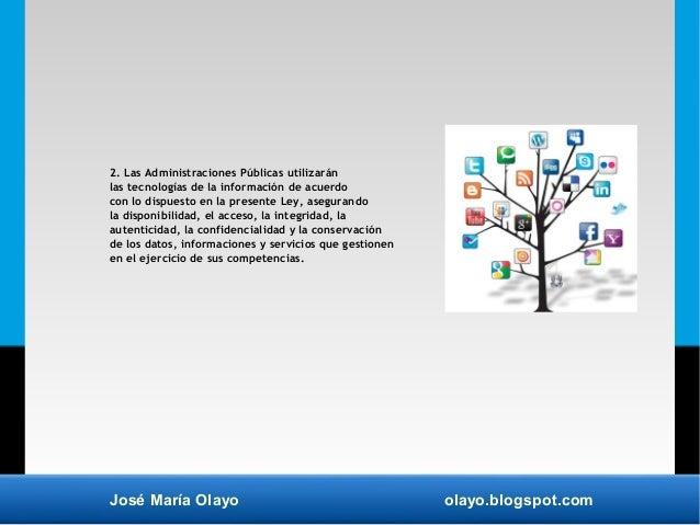 José María Olayo olayo.blogspot.com 2. Las Administraciones Públicas utilizarán las tecnologías de la información de acuer...