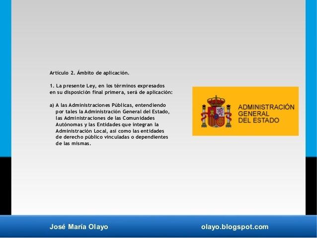 José María Olayo olayo.blogspot.com Artículo 2. Ámbito de aplicación. 1. La presente Ley, en los términos expresados en su...